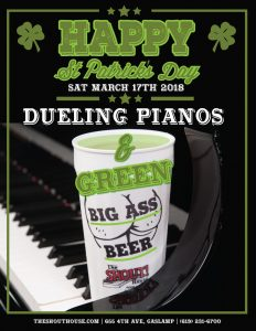ST. PATTY'S DAY - Dueling Pianos and Green Big Ass Beer